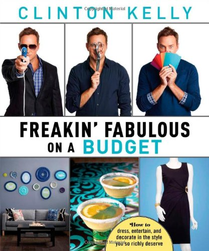 9781476715520: Freakin' Fabulous on a Budget: How to Dress, Entertain, and Decorate in the Style You So Richly Deserve