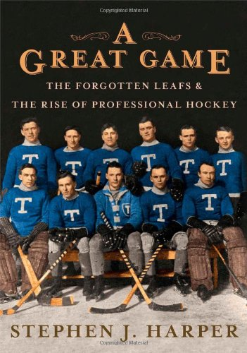 A Great Game: The Forgotten Leafs and: Harper, Stephen J.