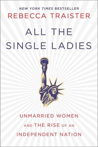 9781476716565: All the Single Ladies: Unmarried Women and the Rise of an Independent Nation