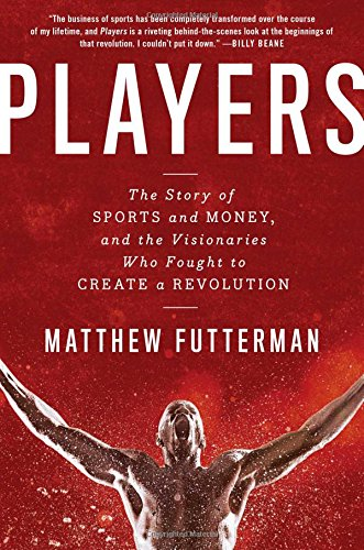 9781476716954: Players: The Story of Sports and Money, and the Visionaries Who Fought to Create a Revolution