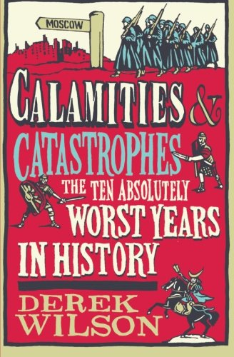 9781476718828: Calamities & Catastrophes: The Ten Absolutely Worst Years in History