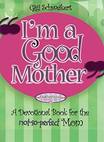 9781476725154: I'm a Good Mother: Affirmations for the Not-So-Perfect Mom