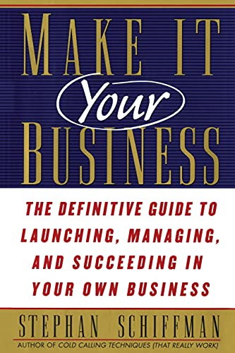 Make It Your Business: The Definitive Guide to Launching and Succeeding in Your Own Business (1476725594) by Schiffman, Stephan