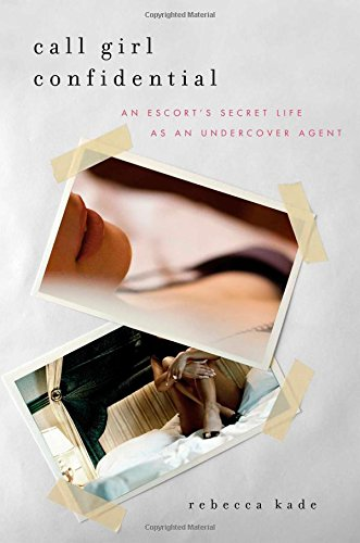 9781476726816: Call Girl Confidential: An Escort's Secret Life as an Undercover Agent