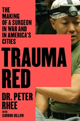 Trauma Red: The Making of a Surgeon in War and in America's Cities: Rhee, Peter
