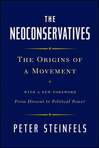 9781476728834: The Neoconservatives: The Origins of a Movement: With a New Foreword, From Dissent to Political Power