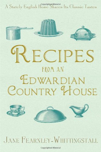 9781476730332: Recipes from an Edwardian Country House: A Stately English Home Shares Its Classic Tastes