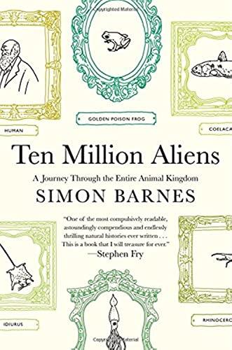 9781476730356: Ten Million Aliens: A Journey Through the Entire Animal Kingdom