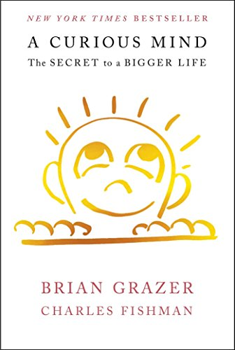 A Curious Mind: The Secret to a Bigger Life: Grazer, Brian; Fishman, Charles