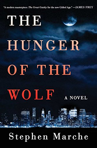 The Hunger of the Wolf: A Novel: Marche, Stephen