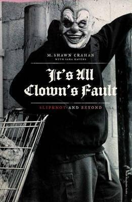 9781476731971: It's All Clown's Fault: Slipknot and Beyond