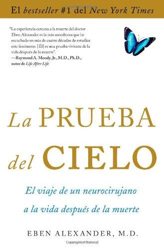 La prueba del cielo: el viaje de un neurocirujano a la vida después de la muerte: Alexander ...