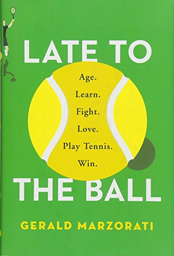9781476737393: Late to the Ball: Age. Learn. Fight. Love. Play Tennis. Win.