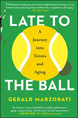 9781476737416: Late to the Ball: A Journey into Tennis and Aging