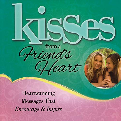 9781476738130: Kisses from a Friend's Heart: Heartwarming Messages that Encourage & Inspire