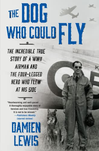9781476739151: The Dog Who Could Fly: The Incredible True Story of a WWII Airman and the Four-Legged Hero Who Flew At His Side