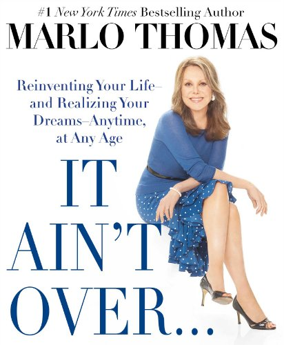 It Ain't Over . . . til It's Over: Reinventing Your Life--and Realizing Your Dreams--...