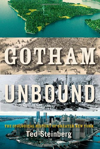 Gotham Unbound: The Ecological History of Greater New York: Steinberg, Ted