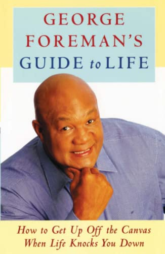 9781476745718: George Foreman's Guide to Life: How to Get Up Off the Canvas When Life Knocks You