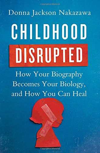 9781476748351: Childhood Disrupted: How Your Biography Becomes Your Biology, and How You Can Heal
