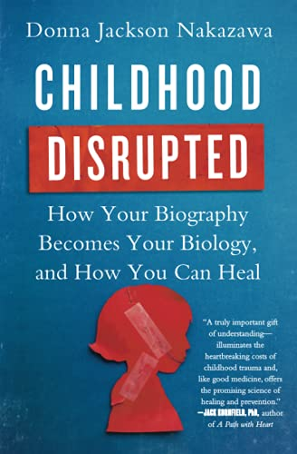 9781476748368: Childhood Disrupted: How Your Biography Becomes Your Biology, and How You Can Heal