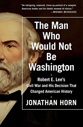 9781476748573: The Man Who Would Not Be Washington: Robert E. Lee's Civil War and His Decision That Changed American History