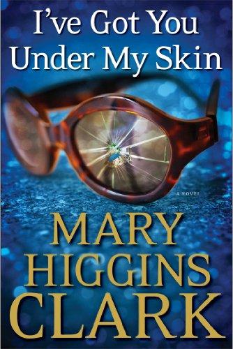 I've Got You Under My Skin: A Novel (An Under Suspicion Novel): Clark, Mary Higgins