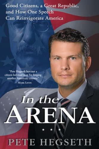 9781476749358: In the Arena: Good Citizens, a Great Republic, and How One Speech Can Reinvigorate America