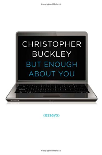 But Enough About You: Essays: Buckley, Christopher