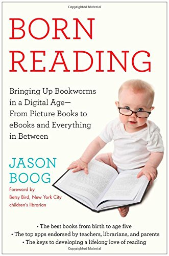Born Reading: Bringing Up Bookworms in a: Boog, Jason