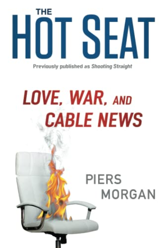 The Hot Seat: Love, War, and Cable: Morgan, Piers
