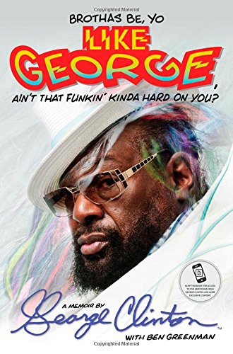 9781476751078: Brothas Be, Yo Like George, Ain't That Funkin' Kinda Hard On You?: A Memoir