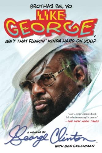9781476751085: Brothas Be, Yo Like George, Ain't That Funkin' Kinda Hard on You?: A Memoir