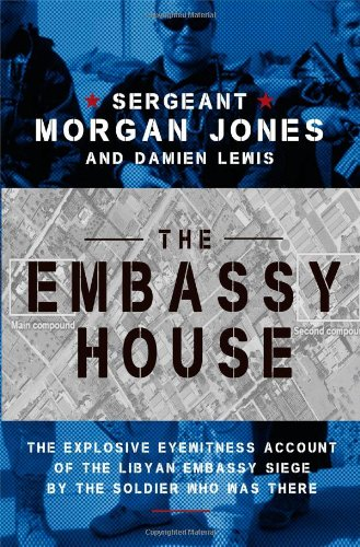 9781476751139: The Embassy House: The Explosive Eyewitness Account of the Libyan Embassy Siege by the Soldier Who Was There