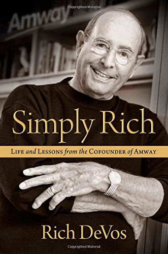 9781476751771: Simply Rich: Life and Lessons from the Cofounder of Amway: A Memoir