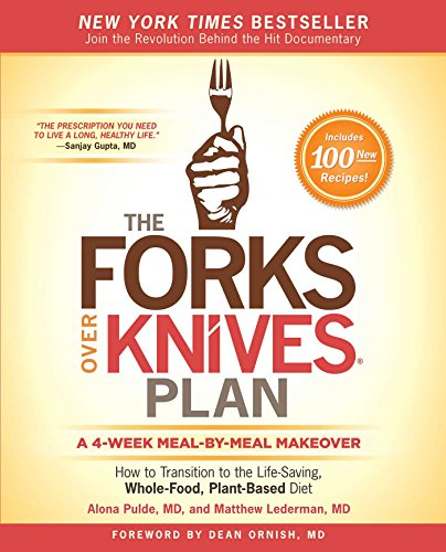 Forks Over Knives Plan How to Transition to the Life Saving Whole Food Plant Based Diet