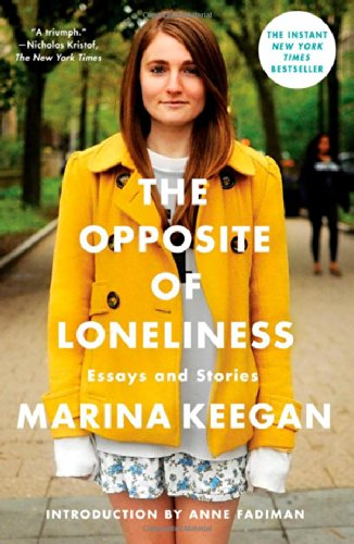 The Opposite of Loneliness: Essays and Stories: Keegan, Marina