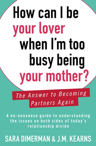 9781476753638: How Can I Be Your Lover When I'm Too Busy Being Your Mother?: The Answer to Becoming Partners Again