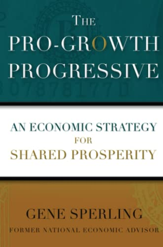 9781476754819: The Pro-Growth Progressive: An Economic Strategy for Shared Prosperity