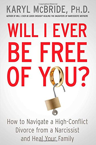 9781476755694: Will I Ever Be Free of You?: How to Navigate a High-Conflict Divorce from a Narcissist and Heal Your Family