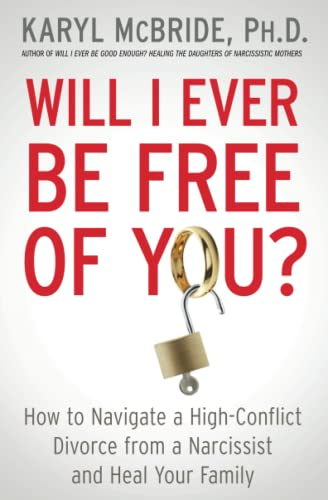 9781476755724: Will I Ever Be Free of You?: How to Navigate a High-Conflict Divorce from a Narcissist and Heal Your Family