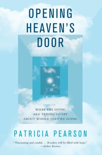 Opening Heavens Door What the Dying Are Trying to Say About Where Theyre Going