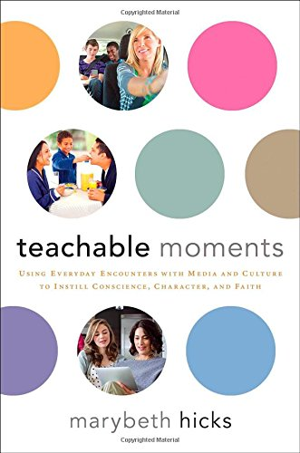 9781476757438: Teachable Moments: Using Everyday Encounters with Media and Culture to Instill Conscience, Character, and Faith
