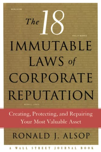 The 18 Immutable Laws of Corporate Reputation: Creating, Protecting, and Repairing Your Most ...