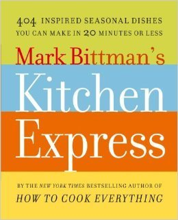 9781476757650: Mark Bittman's Kitchen Express: 404 inspired seasonal dishes you can make in 20 minutes or less