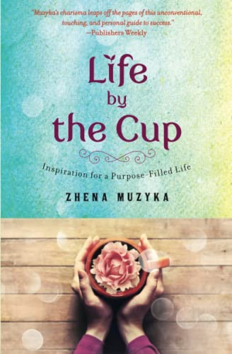 Life by the Cup Inspiration for a Purpose Filled Life