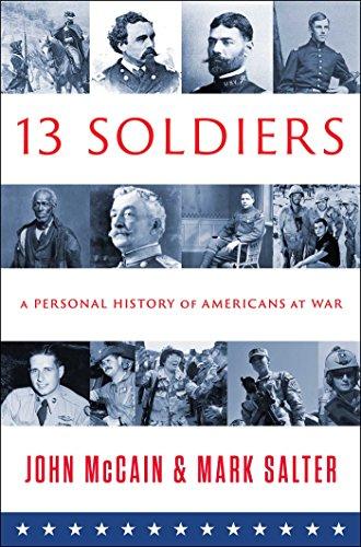 Thirteen Soldiers: A Personal History of Americans at War: McCain, John; Salter, Mark
