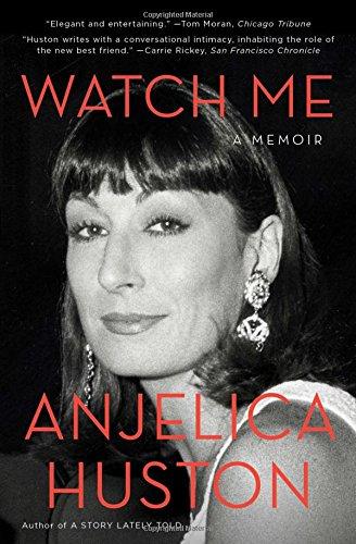 Watch Me: A Memoir: Huston, Anjelica