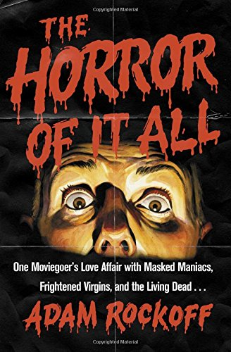 9781476761831: The Horror of It All: One Moviegoer's Love Affair with Masked Maniacs, Frightened Virgins, and the Living Dead...
