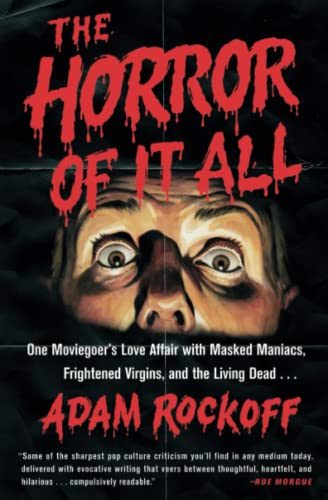 9781476761879: The Horror of It All: One Moviegoer's Love Affair with Masked Maniacs, Frightened Virgins, and the Living Dead...